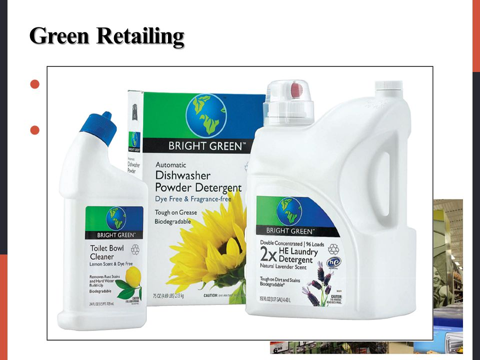 Green Retailing Today's retailers are increasingly adopting environmentally sustainable practices.