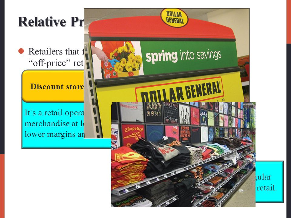Relative Prices Retailers that feature low prices are discount stores and off-price retailers.