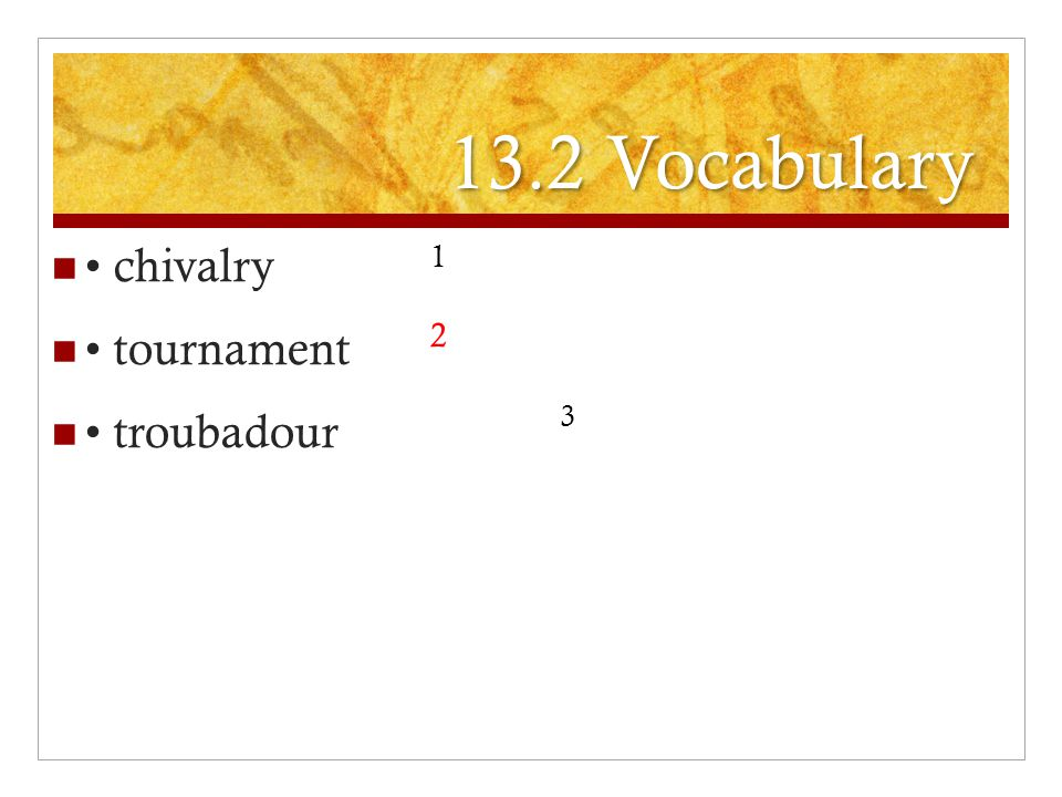 13.2 Vocabulary • chivalry • tournament • troubadour 1 2 3