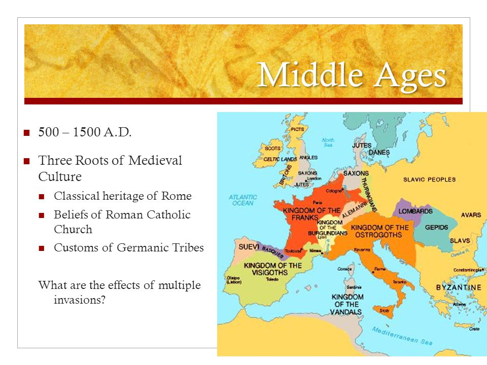 Middle Ages 500 – 1500 A.D. Three Roots of Medieval Culture