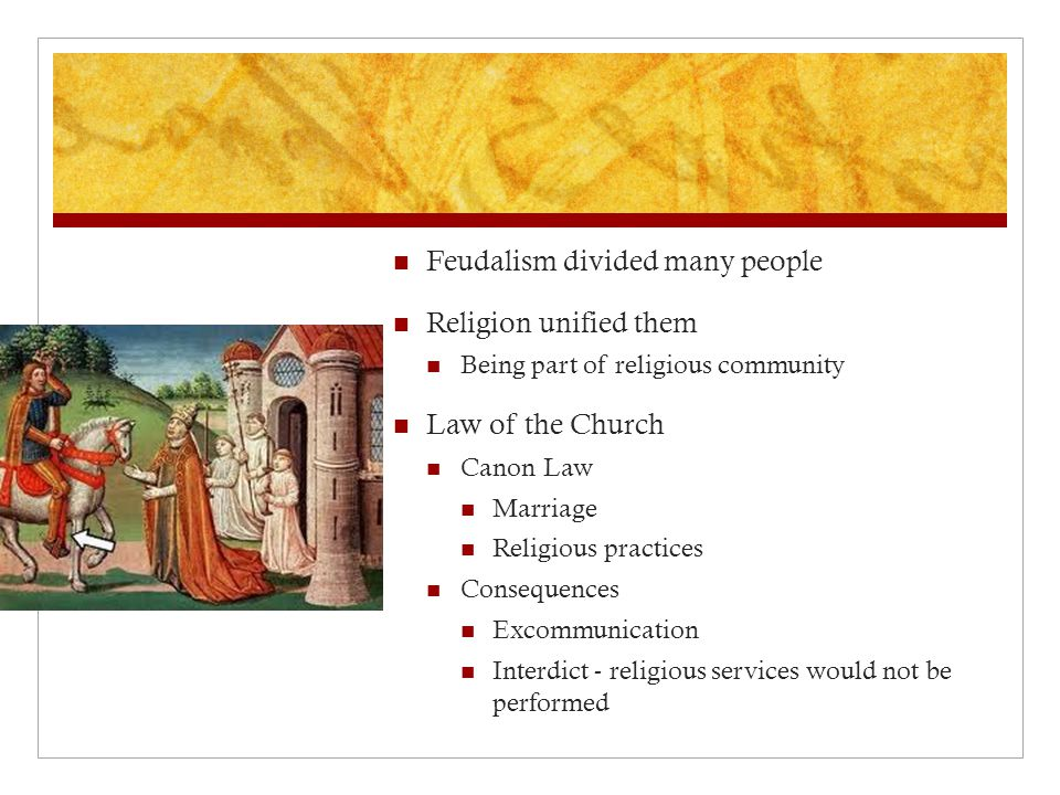 Feudalism divided many people Religion unified them