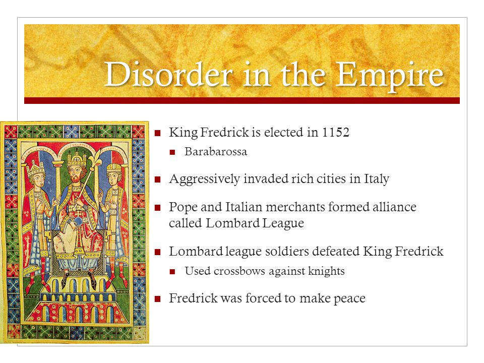 Disorder in the Empire King Fredrick is elected in 1152