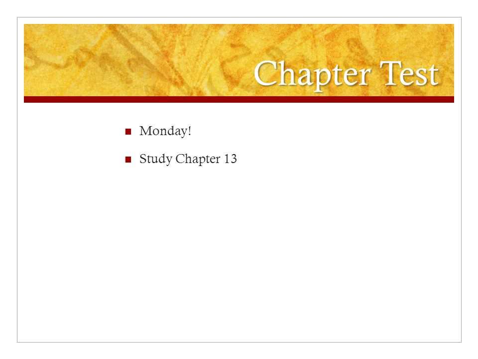 Chapter Test Monday! Study Chapter 13