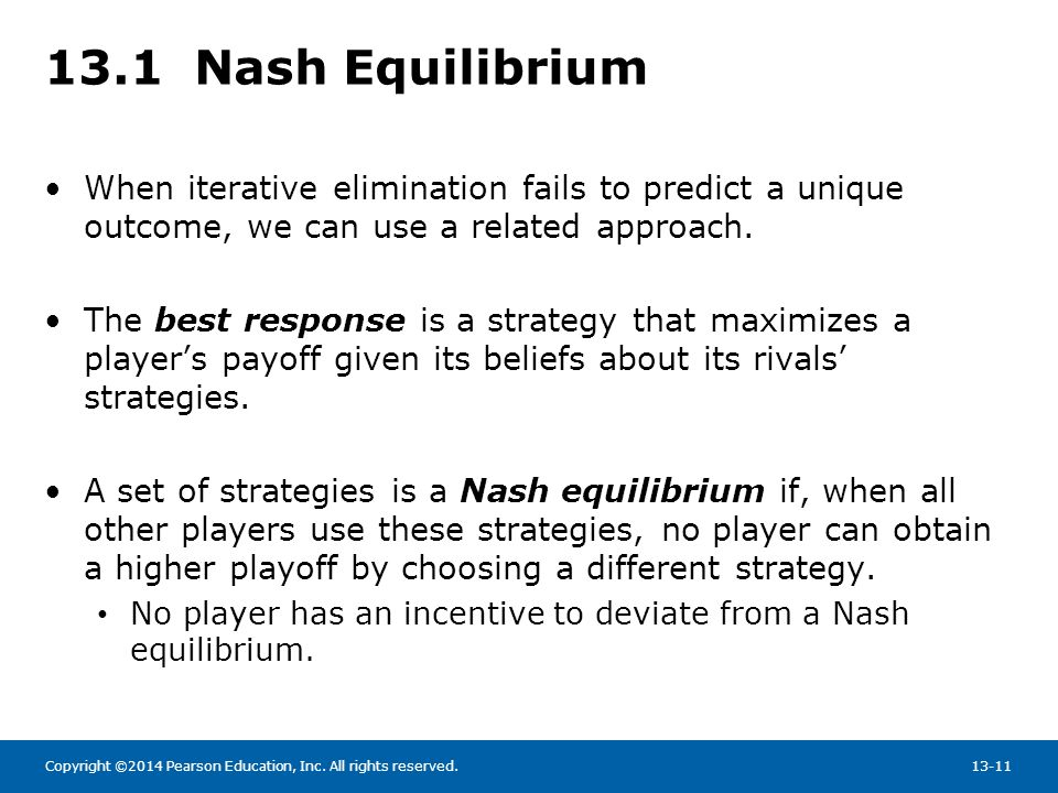 13.1 Nash Equilibrium When iterative elimination fails to predict a unique outcome, we can use a related approach.