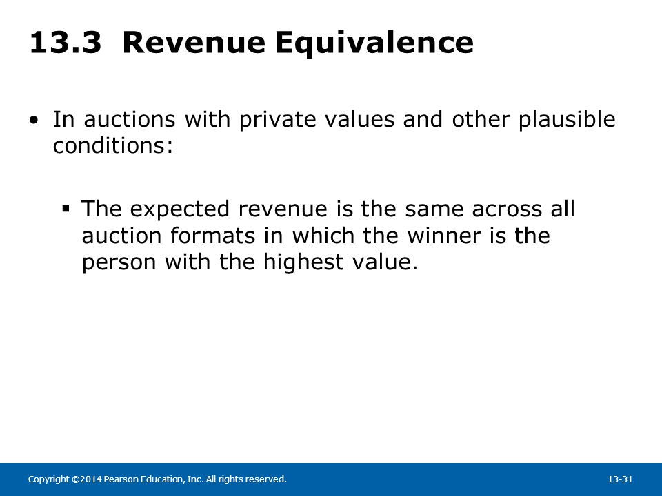 13.3 Revenue Equivalence In auctions with private values and other plausible conditions:
