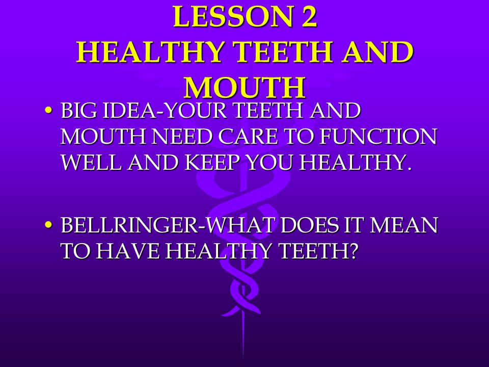 LESSON 2 HEALTHY TEETH AND MOUTH