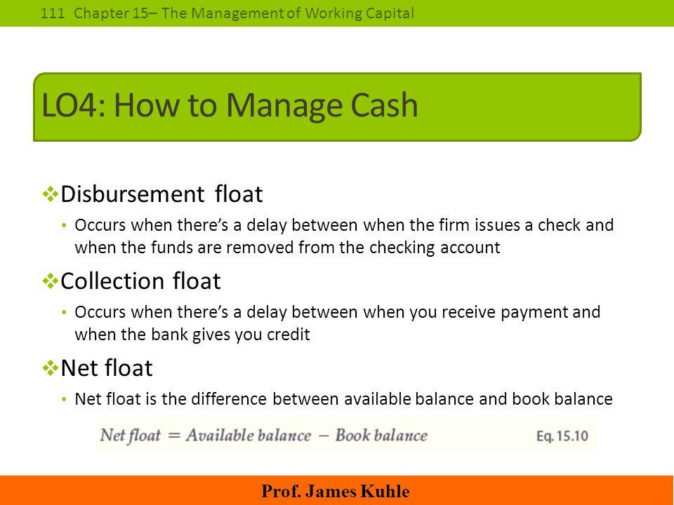 LO4: How to Manage Cash Disbursement float Collection float Net float