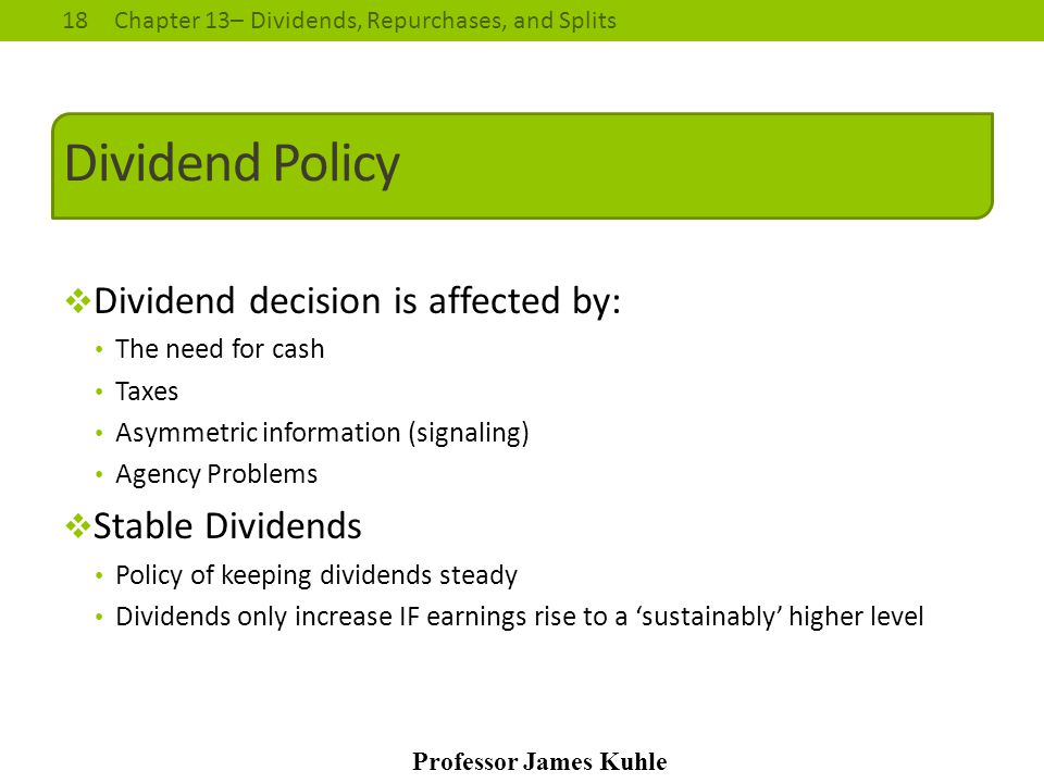 Dividend Policy Dividend decision is affected by: Stable Dividends