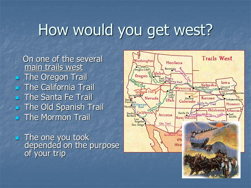 How would you get west On one of the several main trails west