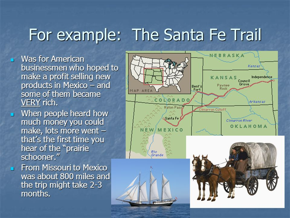 For example: The Santa Fe Trail