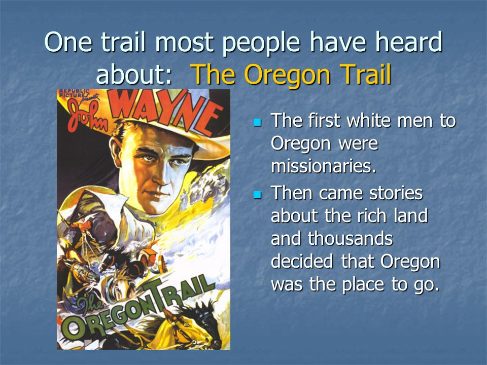 One trail most people have heard about: The Oregon Trail