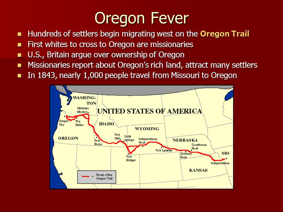 Oregon Fever Hundreds of settlers begin migrating west on the Oregon Trail. First whites to cross to Oregon are missionaries.