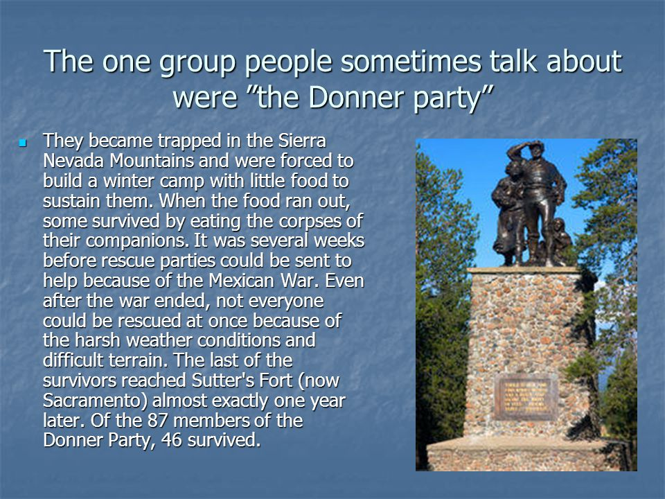 The one group people sometimes talk about were the Donner party