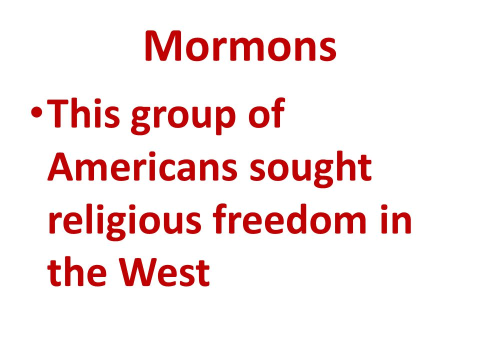 Mormons This group of Americans sought religious freedom in the West