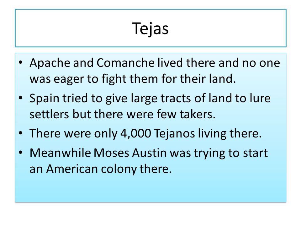 Tejas Apache and Comanche lived there and no one was eager to fight them for their land.