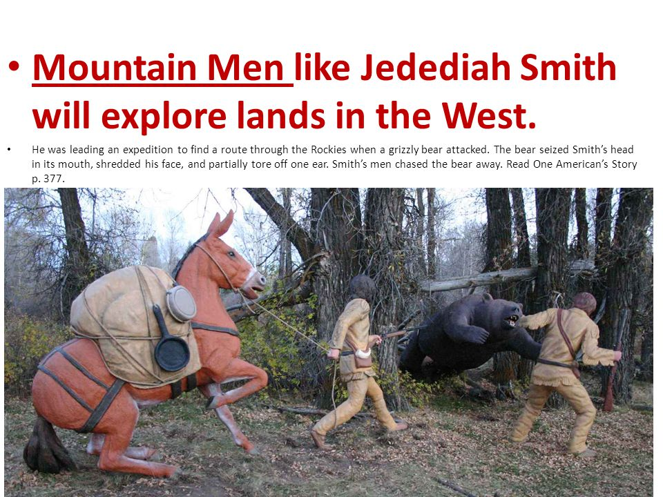 Mountain Men like Jedediah Smith will explore lands in the West.