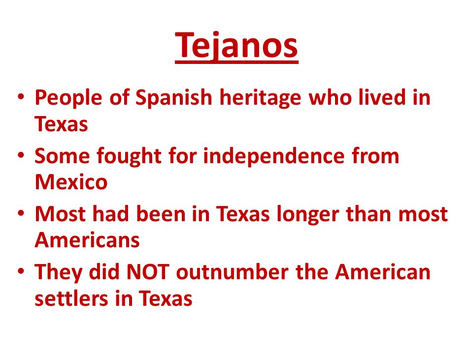 Tejanos People of Spanish heritage who lived in Texas