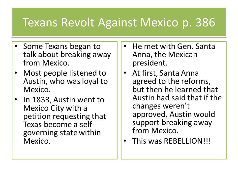 Texans Revolt Against Mexico p. 386