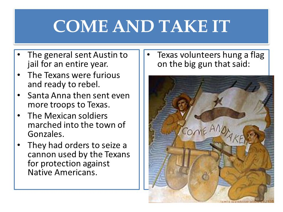 COME AND TAKE IT The general sent Austin to jail for an entire year.