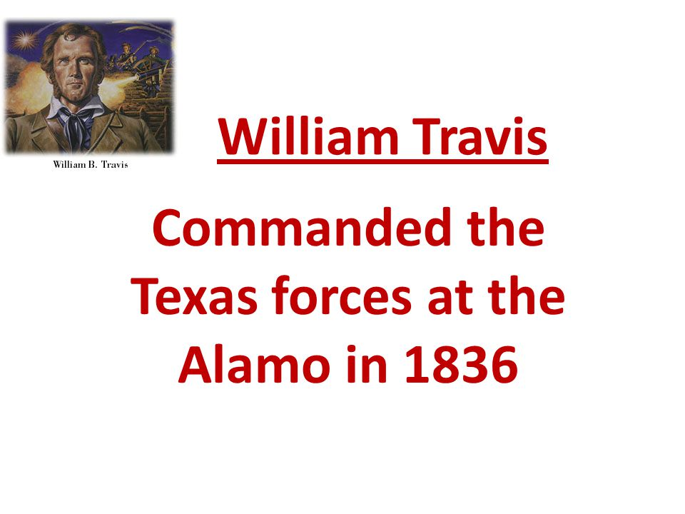 Commanded the Texas forces at the Alamo in 1836