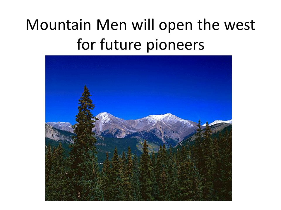 Mountain Men will open the west for future pioneers