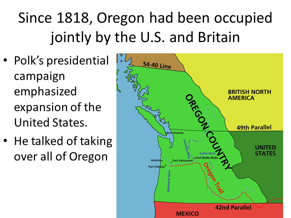 Since 1818, Oregon had been occupied jointly by the U.S. and Britain