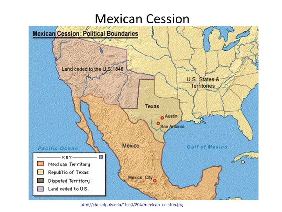 Mexican Cession http://cla.calpoly.edu/~lcall/204/mexican_cession.jpg