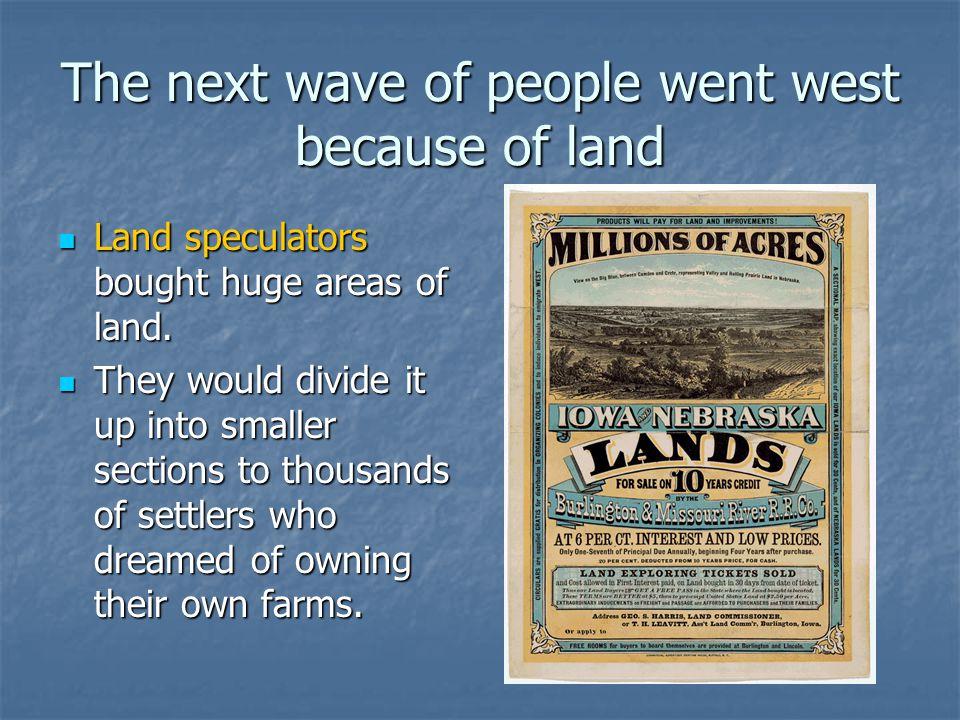 The next wave of people went west because of land