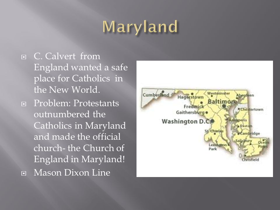 Maryland C. Calvert from England wanted a safe place for Catholics in the New World.