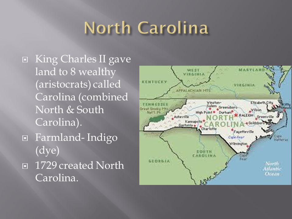 North Carolina King Charles II gave land to 8 wealthy (aristocrats) called Carolina (combined North & South Carolina).
