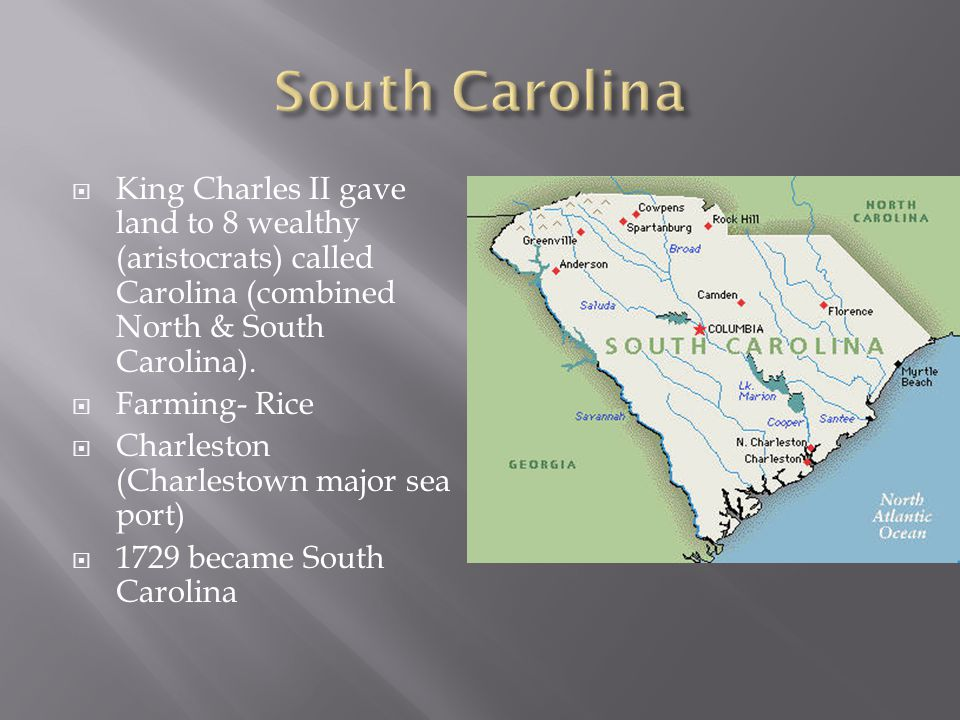 South Carolina King Charles II gave land to 8 wealthy (aristocrats) called Carolina (combined North & South Carolina).