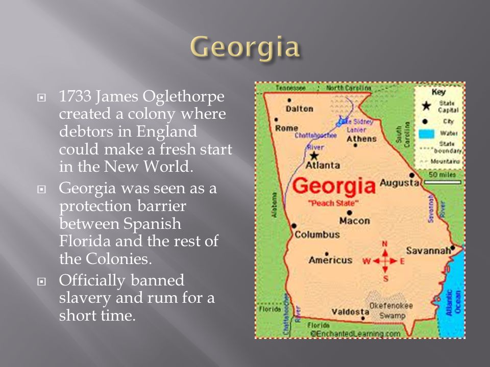 Georgia 1733 James Oglethorpe created a colony where debtors in England could make a fresh start in the New World.