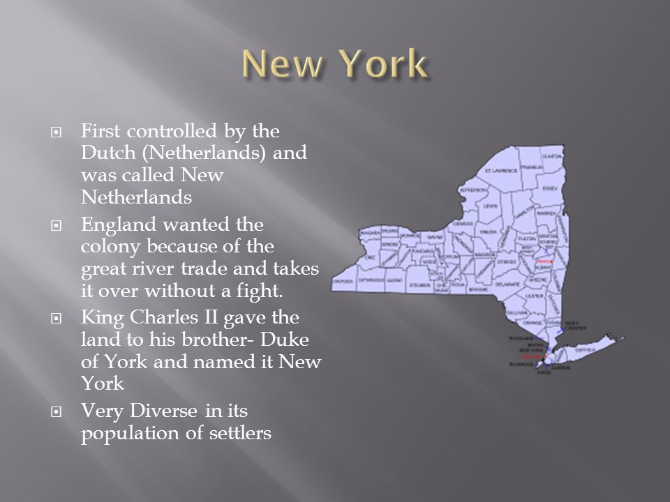 New York First controlled by the Dutch (Netherlands) and was called New Netherlands.