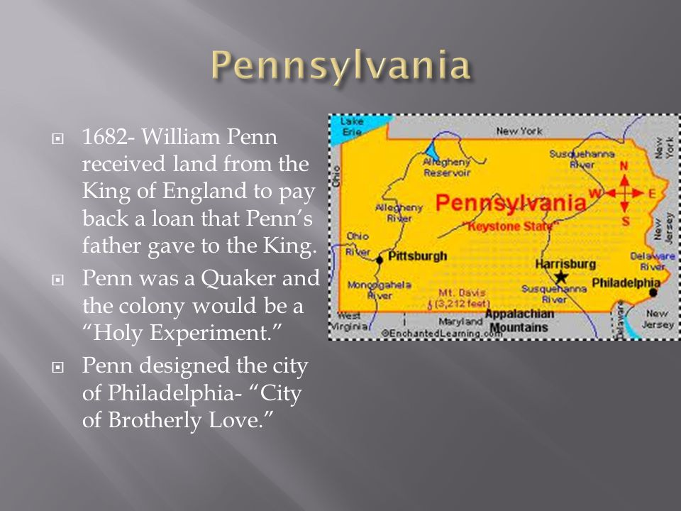 Pennsylvania 1682- William Penn received land from the King of England to pay back a loan that Penn's father gave to the King.