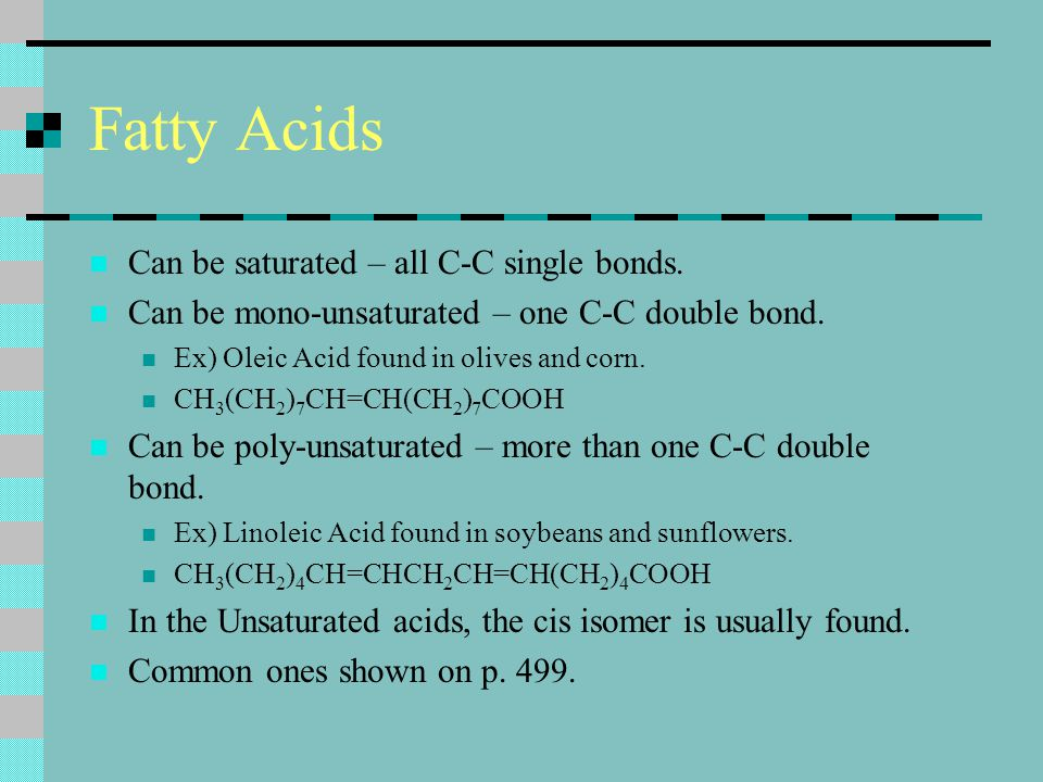 Fatty Acids Can be saturated – all C-C single bonds.