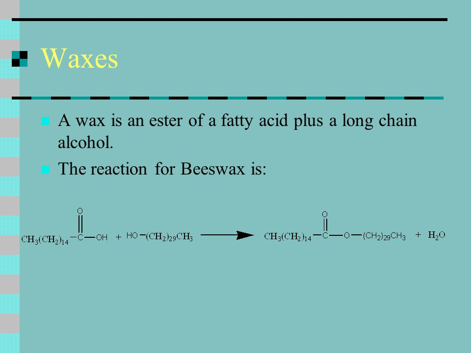 Waxes A wax is an ester of a fatty acid plus a long chain alcohol.