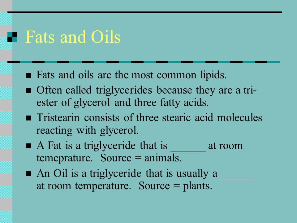 Fats and Oils Fats and oils are the most common lipids.