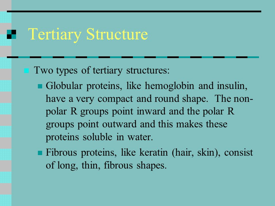 Tertiary Structure Two types of tertiary structures: