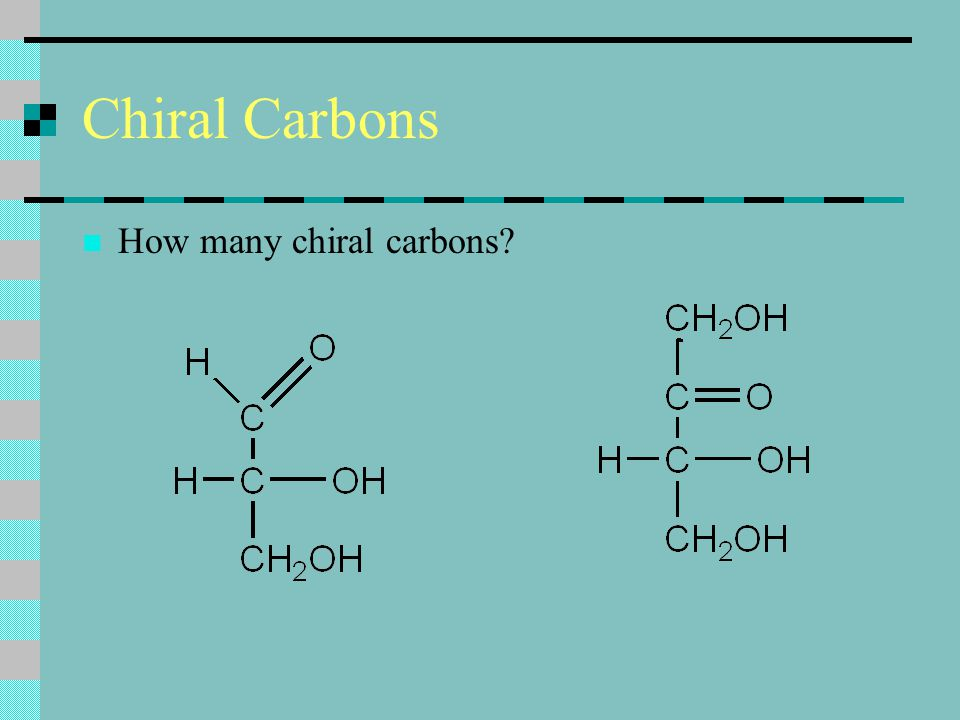 Chiral Carbons How many chiral carbons