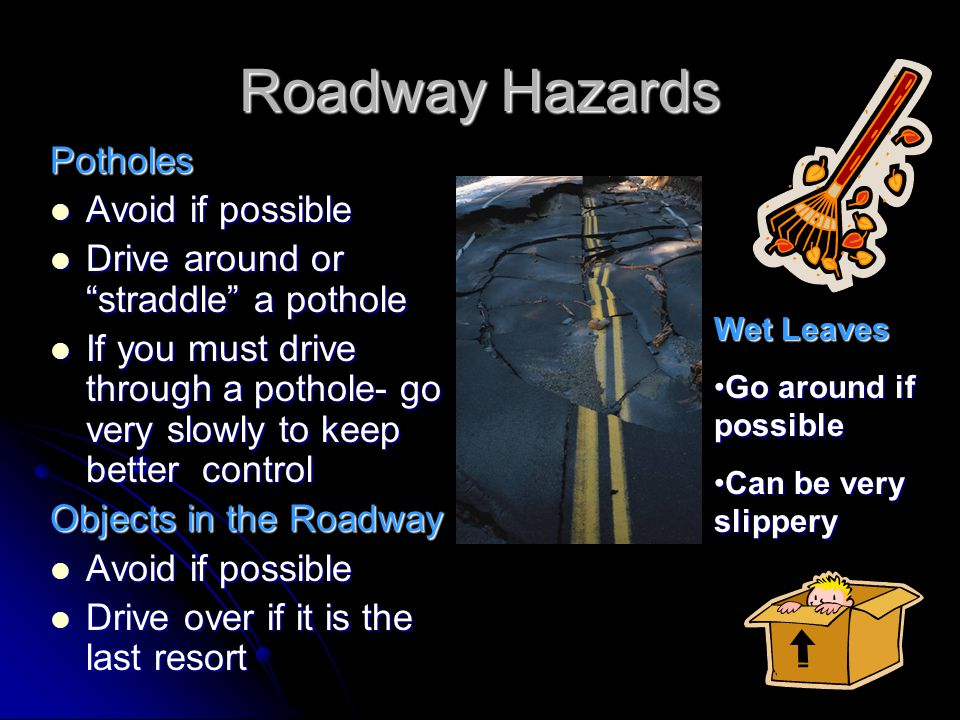 Roadway Hazards Potholes Avoid if possible