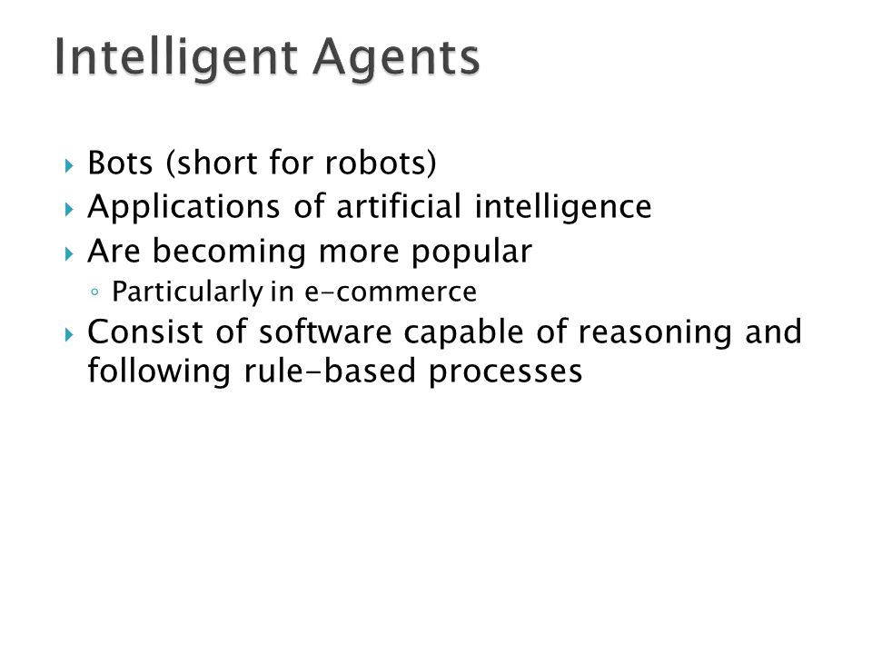 Intelligent Agents Bots (short for robots)