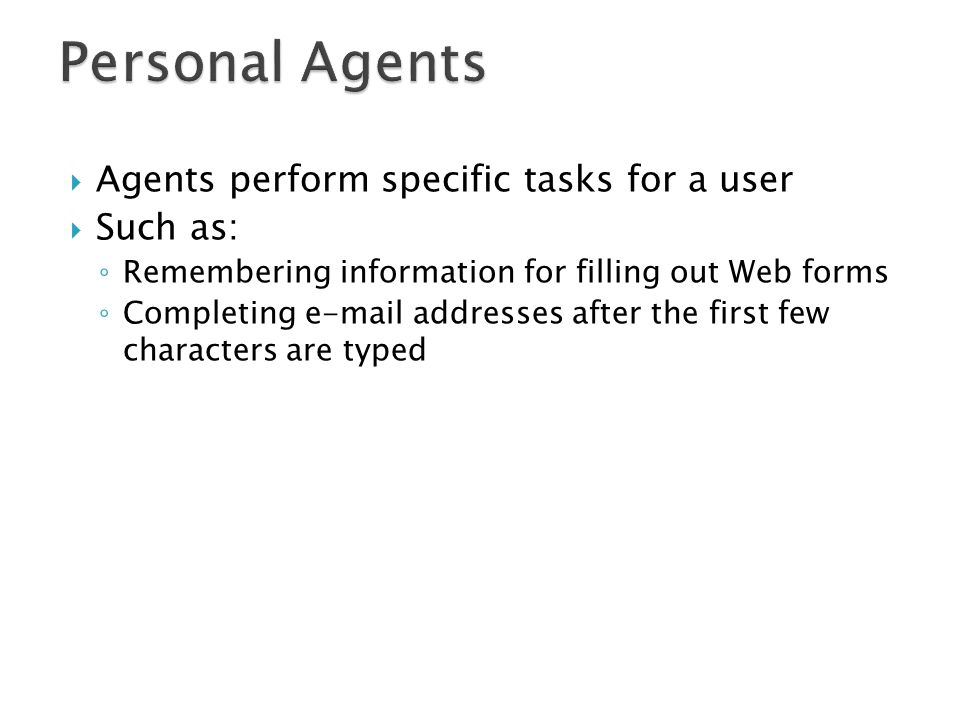 Personal Agents Agents perform specific tasks for a user Such as: