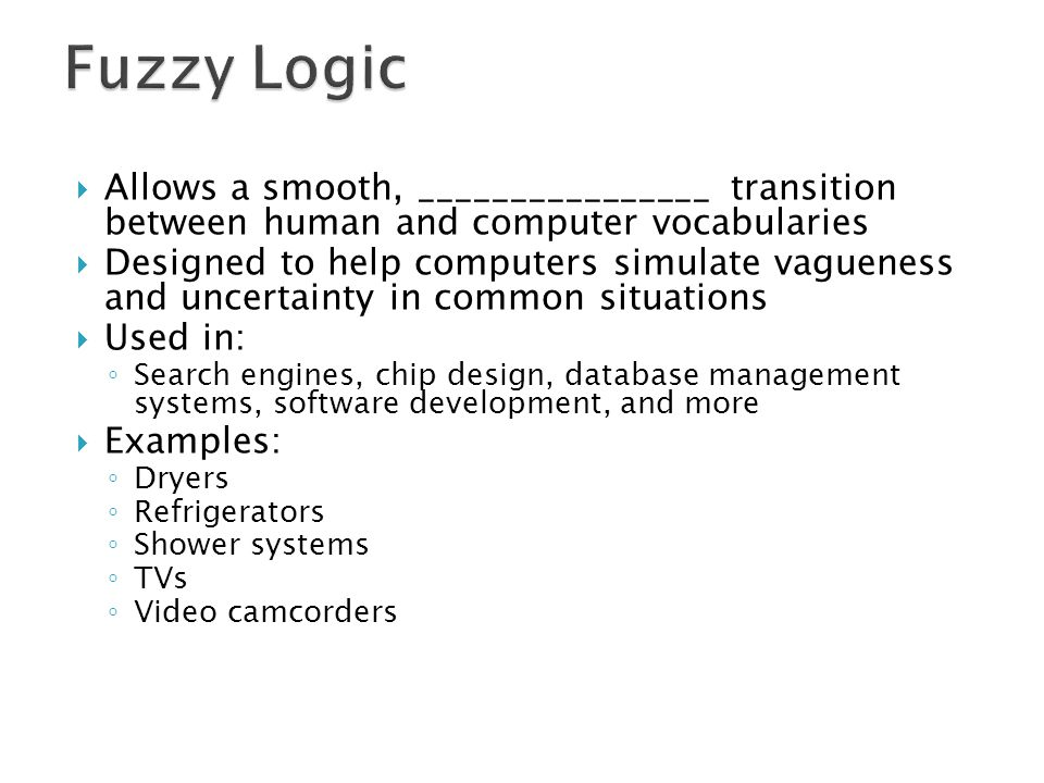 Fuzzy Logic Allows a smooth, ________________ transition between human and computer vocabularies.