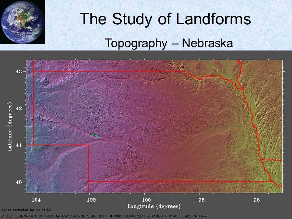 The Study of Landforms Topography – Nebraska