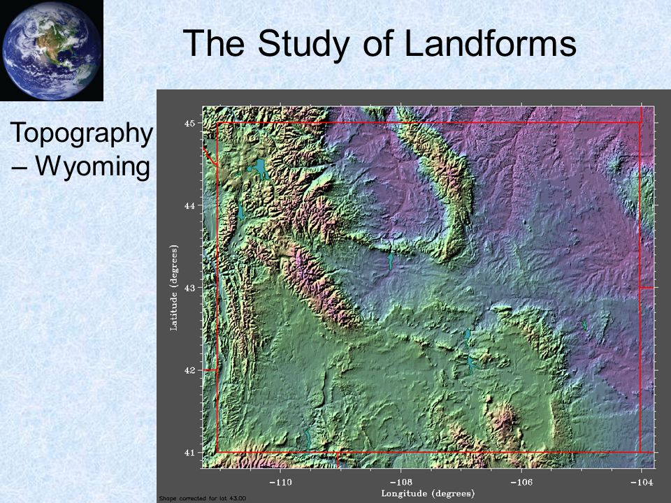 The Study of Landforms Topography – Wyoming