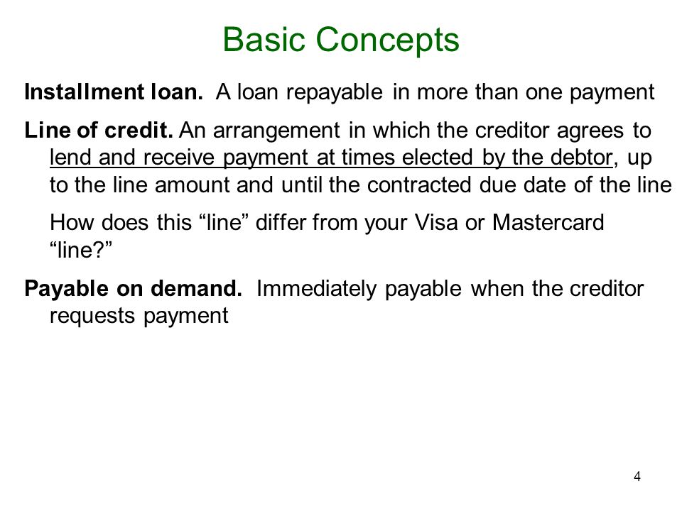 Basic Concepts Installment loan. A loan repayable in more than one payment.