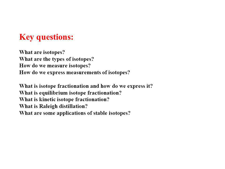 Key questions: What are isotopes What are the types of isotopes