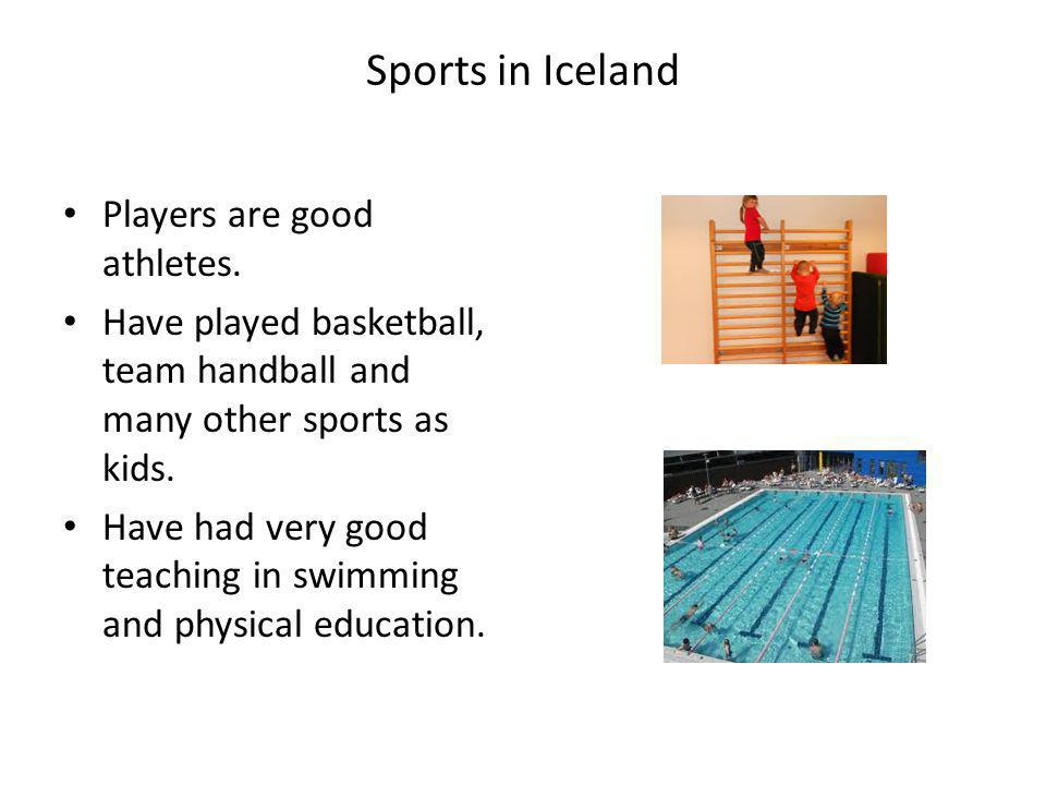 Sports in Iceland Players are good athletes.