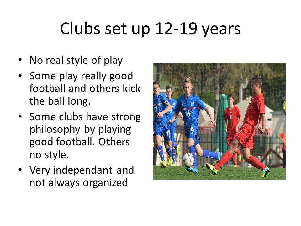 Clubs set up 12-19 years No real style of play