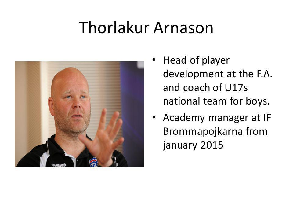 Thorlakur Arnason Head of player development at the F.A. and coach of U17s national team for boys.